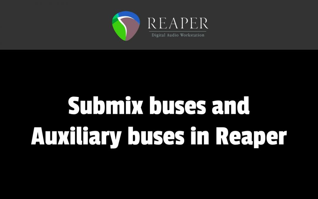 Submix buses and Auxiliary buses in Reaper